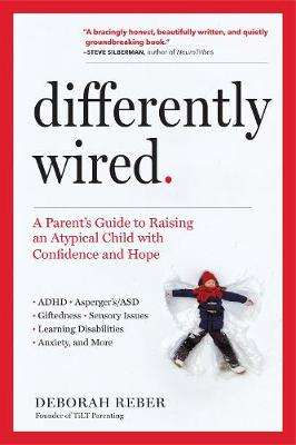 Cover of Differently Wired: Raising an Atypical Child in a Conventional World - Deborah Reber - 9781523506316