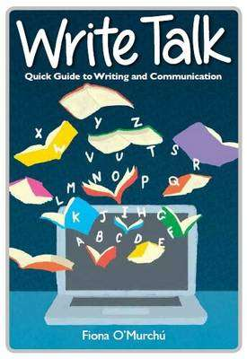 Cover of Write Talk: Quick Guide to Writing and Communication - Fiona O. Murchu - 9781526201461