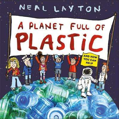 Cover of A Planet Full of Plastic: and how you can help - Neal Layton - 9781526361738