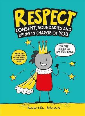 Cover of Respect: Consent, Boundaries and Being in Charge of YOU - Rachel Brian - 9781526362216