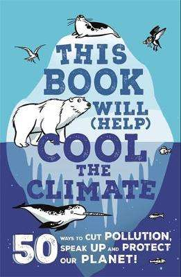 Cover of This Book Will (Help) Cool the Climate - Isabel Thomas - 9781526362414