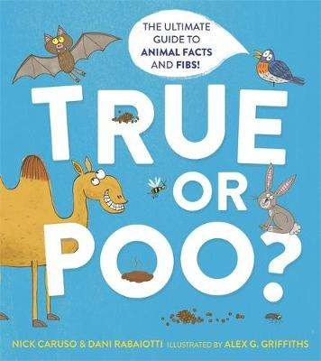 Cover of True or Poo?: The Ultimate Guide to Animal Facts and Fibs - Nick Caruso - 9781526362537