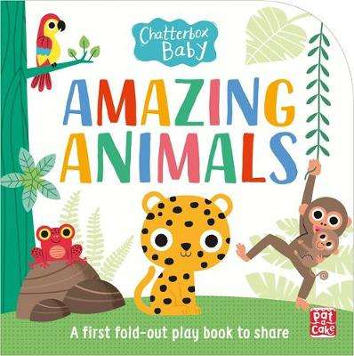 Cover of Chatterbox Baby: Amazing Animals: Fold-out tummy time book - Pat-a-Cake - 9781526381361