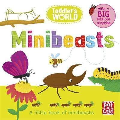 Cover of Toddler's World: Minibeasts: A little board book - Pat-a-Cake - 9781526381378