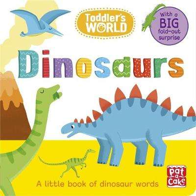 Cover of Toddler's World: Dinosaurs - Pat-a-Cake - 9781526381385