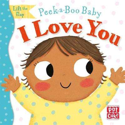 Cover of Peek-a-Boo Baby: I Love You - Pat-a-Cake - 9781526383129