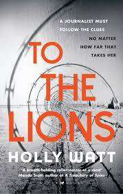 Cover of To The Lions - Holly Watt - 9781526602114