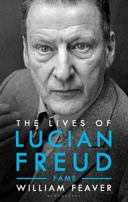 Cover of The Lives of Lucian Freud: FAME 1968 - 2011 - William Feaver - 9781526603562