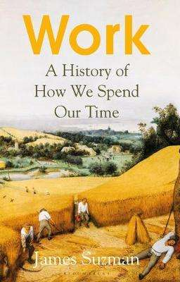 Cover of Work: A History of How We Spend Our Time - James Suzman - 9781526605016