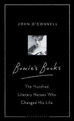 Cover of Bowie's Books: The Hundred Literary Heroes Who Changed His Life - John O'Connell - 9781526605801
