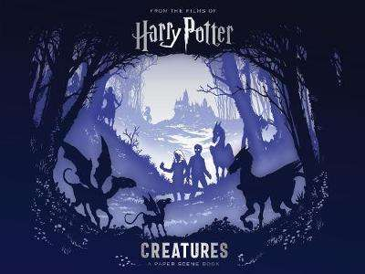Cover of Harry Potter - Creatures: A Paper Scene Book - Warner Bros - 9781526605849