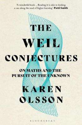Cover of The Weil Conjectures: On Maths and the Pursuit of the Unknown - Karen Olsson - 9781526607546