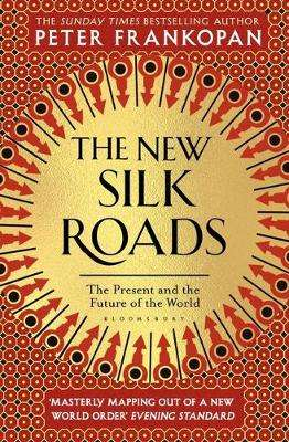 Cover of The New Silk Roads: The Present and Future of the World - Peter Frankopan - 9781526608246