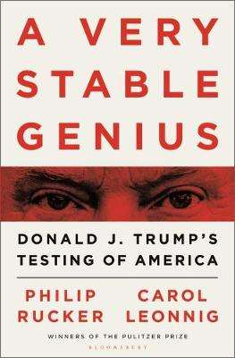 Cover of A Very Stable Genius: Donald J. Trump's Testing of America - Carol D. Leonnig - 9781526609076