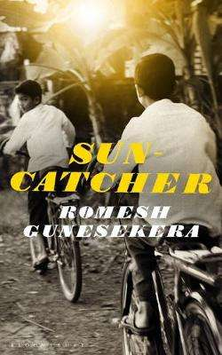 Cover of Suncatcher - Romesh Gunesekera - 9781526610379