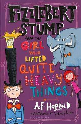 Cover of Fizzlebert Stump and the Girl Who Lifted Quite Heavy Things - A. F. Harrold - 9781526616456