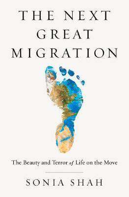 Cover of The Next Great Migration: The Story of Movement on a Changing Planet - Sonia Shah - 9781526626646