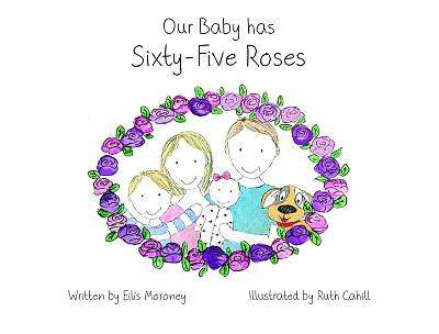 Cover of Our Baby has Sixty-Five Roses - Eilis Moroney Ruth Cahill - 9781527238978
