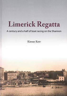 Cover of Limerick Regatta: A century and a half of boat racing on the Shannon - Kieran Kerr - 9781527249875