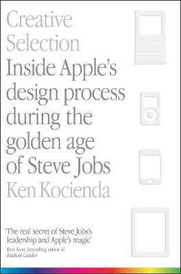 Cover of Creative Selection: Inside Apple's Design Process During the Golden Age of Steve - Ken Kocienda - 9781529004731