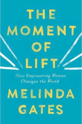 Cover of The Moment of Lift: How Empowering Women Changes the World - Melinda Gates - 9781529005509