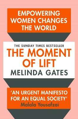 Cover of The Moment of Lift: How Empowering Women Changes the World - Melinda Gates - 9781529005516