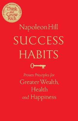 Cover of Success Habits: Proven Principles for Greater Wealth, Health, and Happiness - Napoleon Hill - 9781529006476