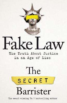 Cover of Fake Law: The Truth About Justice in an Age of Lies - The Secret Barrister - 9781529009958