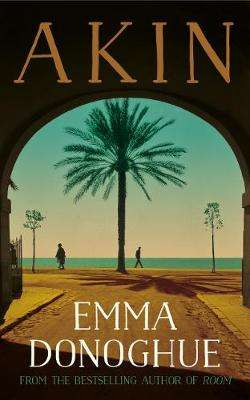 Cover of Akin - Emma Donoghue - 9781529019971