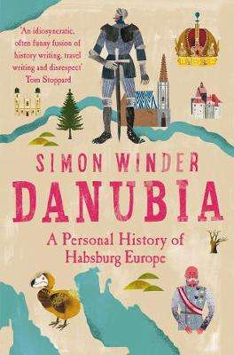 Cover of Danubia: A Personal History of Habsburg Europe - Simon Winder - 9781529026160