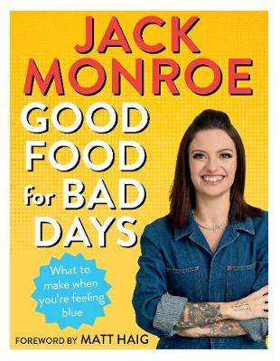 Cover of Good Food for Bad Days: What to Make When You're Feeling Blue - Jack Monroe - 9781529028188