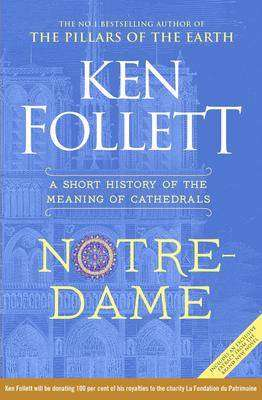 Cover of NOTRE-DAME: A SHORT HISTORY OF THE MEANING OF CATHEDRALS - Ken Follett - 9781529037647
