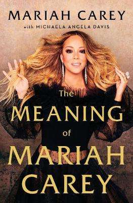 Cover of The Meaning of Mariah Carey - Mariah Carey - 9781529038965