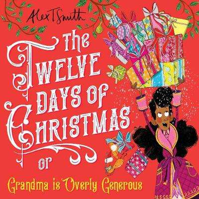 Cover of Twelve Days of Christmas - Alex T Smith - 9781529043372