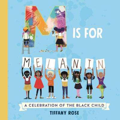 Cover of M is for Melanin: A Celebration of the Black Child - Tiffany Rose - 9781529062502