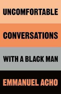 Cover of Uncomfortable Conversations with a Black Man - Emmanuel Acho - 9781529064063