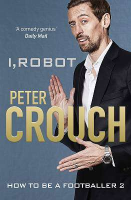 Cover of I, ROBOT: HOW TO BE A FOOTBALLER 2 - Peter Crouch - 9781529104622