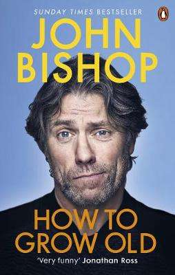 Cover of How to Grow Old - John Bishop - 9781529105421