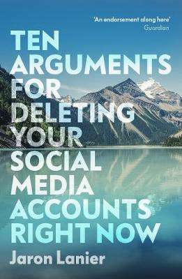 Cover of Ten Arguments For Deleting Your Social Media Accounts Right Now - Jaron Lanier - 9781529112405