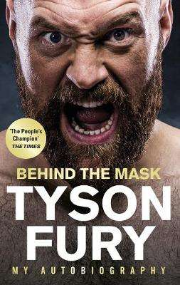 Cover of Behind the Mask: My Autobiography - Tyson Fury - 9781529124873