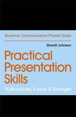 Cover of Practical Presentation Skills: Authenticity, Focus & Strength - Brandt Johnson - 9781529303445