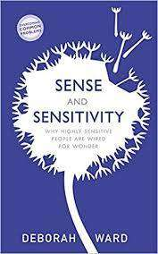 Cover of Sense and Sensitivity: How Highly Sensitive People Are Wired for Wonder - Deborah Ward - 9781529304145