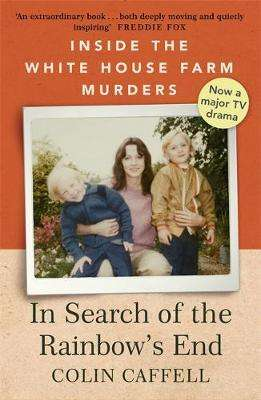 Cover of In Search of the Rainbow's End: Inside the White House Farm Murders - Colin Caffell - 9781529309164