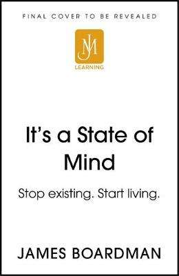Cover of It's a State of Mind: Stop existing. Start living. - James Boardman - 9781529309287