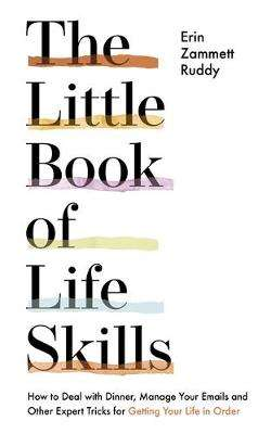 Cover of The Little Book of Life Skills - Erin Zammett Ruddy - 9781529327755