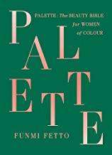 Cover of PALETTE: THE BEAUTY BIBLE FOR WOMEN OF COLOUR - Funmi Fetto - 9781529330434
