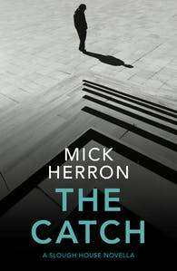 Cover of The Catch: A Slough House Novella 2 - Mick Herron - 9781529331677