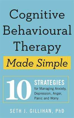 Cover of Cognitive Behavioural Therapy Made Simple - Seth J Gilihan - 9781529336481