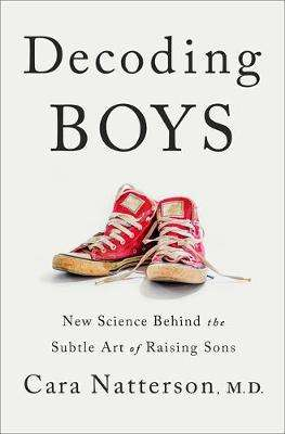 Cover of Decoding Boys: New science behind the subtle art of raising sons - Dr Cara Natterson - 9781529339833