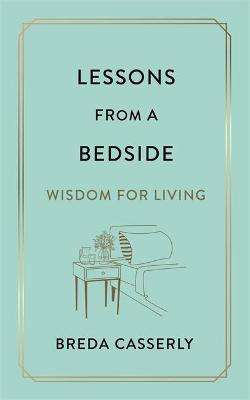 Cover of Lessons from a Bedside - Breda Casserly - 9781529341973